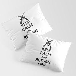 Keep Calm And Return Fire Pillow Sham