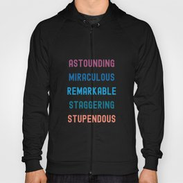 Astounding, Miraculous Remarkable,  Staggering, and Stupendous Hoody