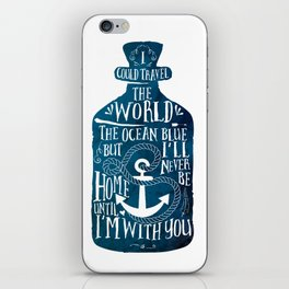 I could Travel The World, the Ocean Blue, but I'll Never Be home Until I'm with You. iPhone Skin
