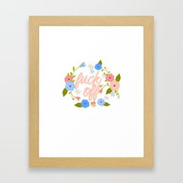 A Flowery Fuck Off To You Framed Art Print