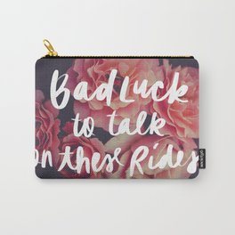 Bad Luck to Talk on These Rides Carry-All Pouch