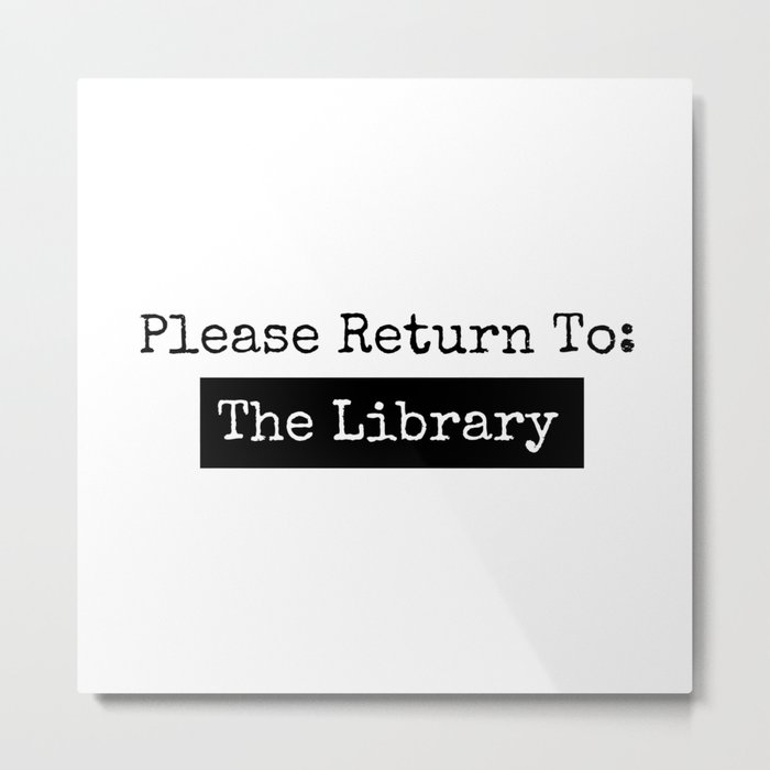Please Return To: The Library Metal Print