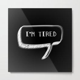 I'm Tired  Metal Print