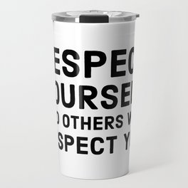 Respect yourself and others will respect you Travel Mug