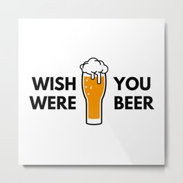 Wish You Were Beer Metal Print