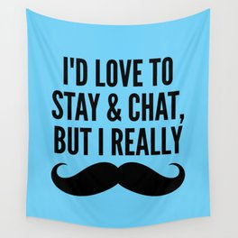 I'd Love to Stay and Chat, But I Really Mustache Must Dash (Blue) Wall Tapestry