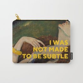 I Was Not Made to Be Subtle, Feminist Carry-All Pouch