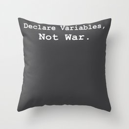 Declare Variables Not War Programmers IT Throw Pillow