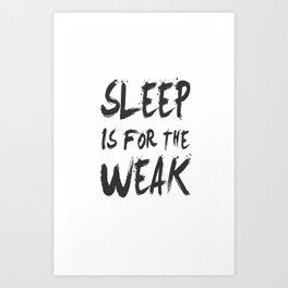 Sleep Is for The Weak - Sassy - Typography Art Print