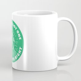 Treat Your Mother Right Coffee Mug