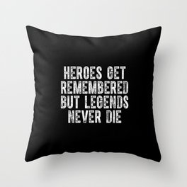 Heroes Get Remembered but Legends Never Die Throw Pillow
