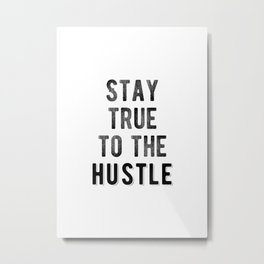 Inspiring - Stay True To The Hustle Quote Metal Print
