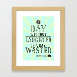 A Day Without Laughter Is A Day Wasted Framed Art Print