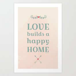 love builds a happy home Art Print