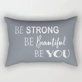 Be Strong, Be Beautiful, Be You - Grey and White Rectangular Pillow