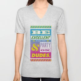 Be Excellent to Each Other And Party On Dudes Unisex V-Neck