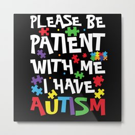 Please Be Patient with Me I Have Autism Awareness Metal Print