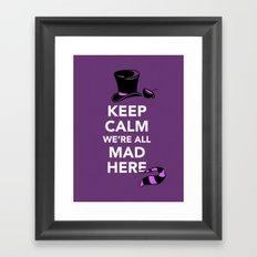 Keep Calm, We're All Mad Here Framed Art Print