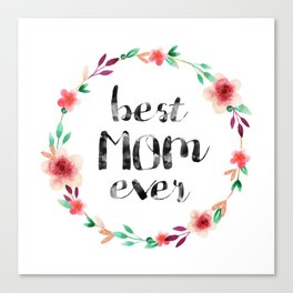 Best Mom Ever floral wreath Canvas Print