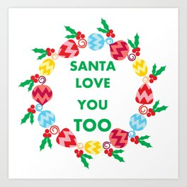 santa love you too Art Print
