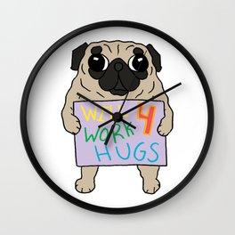 Will Work 4 Hugs Pug Wall Clock