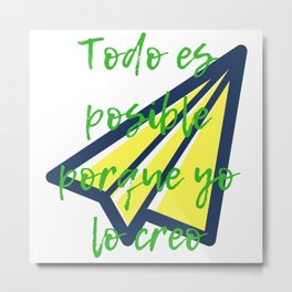Todo es posible porque yo lo creo | All is possible Metal Print