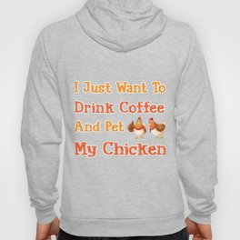 Drink Coffee And Pet My Chicken Poultry Farmer Gift Hoody