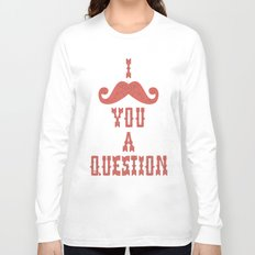 I mustache you a question Long Sleeve T-shirt
