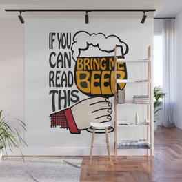 If You Can Read This Bring Me Beer | Beer Drinkers | Beer Lovers | Wall Mural