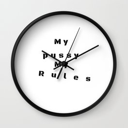My pussy my rules Wall Clock