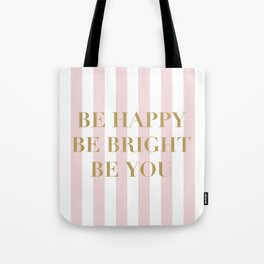 Be happy, be bright and be you Tote Bag