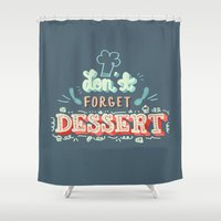 dessert Shower Curtains featuring Don't Forget Dessert by ridiculouslyhappysmiles