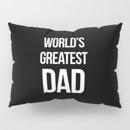 World's Greatest Dad Quote Pillow Sham