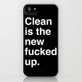 Clean is the new fucked up. iPhone Case