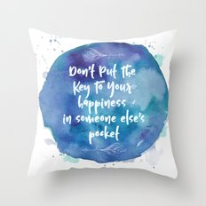 Don't Put The Key To Your Happiness In Someone Else's Pocket Throw Pillow
