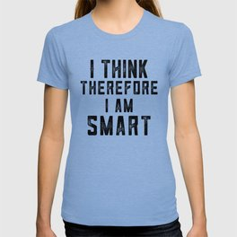 I think therefore I am Smart - on white T-shirt