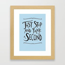 Just Stop and take a second Framed Art Print