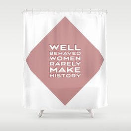 Well behaved women rarely make history [red diamond design] Shower Curtain