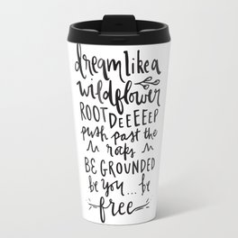 """Dream Like a Wild Flower"" Hand Lettered Illustration Travel Mug"