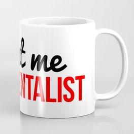 Trust me I'm a mentalist Coffee Mug