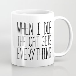 Cat Gets Everything Funny Quote Coffee Mug