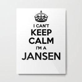 I cant keep calm I am a JANSEN Metal Print