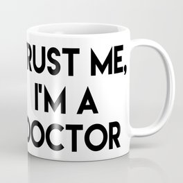 Trust me I'm a doctor Coffee Mug
