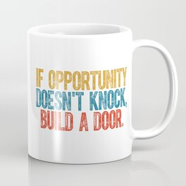 If Opportunity Doesn't Knock Build A Door Business Coffee Mug