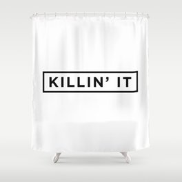 Killin it Shower Curtain