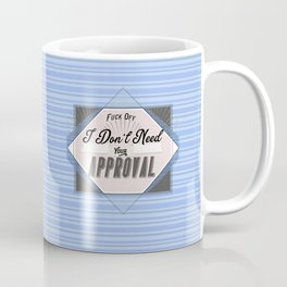 Fuck Off - I don't need your approval Coffee Mug