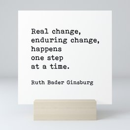 Real Change Enduring Change Happens One Step At A Time, Ruth Bader Ginsburg Mini Art Print