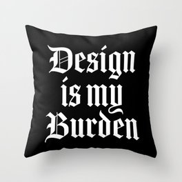 design-is-my-burden.jpg Throw Pillow
