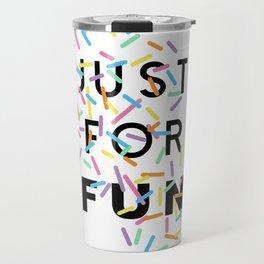Just for fun Travel Mug