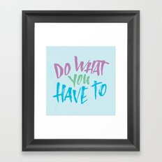 What You Have To Framed Art Print